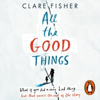 All the Good Things - Clare Fisher