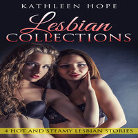 Lesbian Collections: 4 Hot and Steamy Lesbian Stories - Kathleen Hope