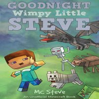Goodnight, Wimpy Little Steve (An Unofficial Minecraft Book) - MC Steve