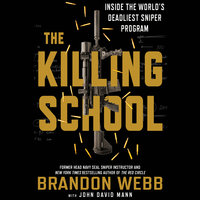 The Killing School - Inside the World's Deadliest Sniper Program - John David Mann,Brandon Webb