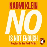No Is Not Enough: Defeating the New Shock Politics - Naomi Klein