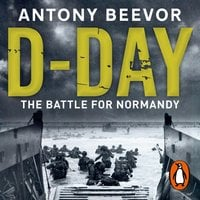 D-Day: The Battle for Normandy - Antony Beevor