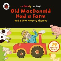 Old MacDonald Had a Farm and Other Classic Nursery Rhymes - Various Authors