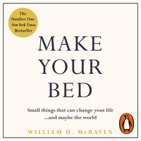 Make Your Bed: Small things that can change your life... and maybe the world - William H. McRaven