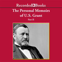 Personal Memoirs of Ulysses S. Grant, Part Two - Ulysses S. Grant