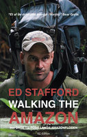 Walking the Amazon - 860 dage til fods langs Amazonfloden - Ed Stafford