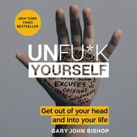 Unfu*k Yourself - Gary John Bishop