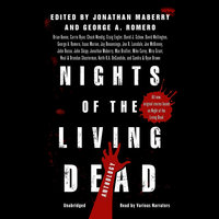 Nights of the Living Dead - Various Authors,Jonathan Maberry,Joe R. Lansdale,George A. Romero