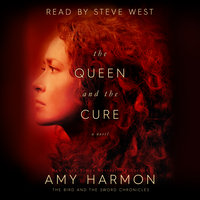 The Queen and The Cure - The Bird and the Sword Chronicles - Amy Harmon