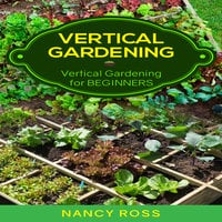 Vertical Gardening - Vertical Gardening for Beginners - Nancy Ross