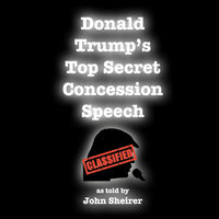 Donald Trump's Top Secret Concession Speech - John Sheirer