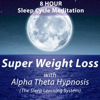 8 Hour Sleep Cycle Meditation - Super Weight Loss with Alpha Theta Hypnosis (The Sleep Learning System) - Joel Thielke