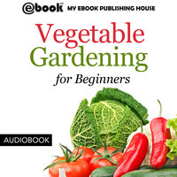 Vegetable Gardening for Beginners - My Ebook Publishing House