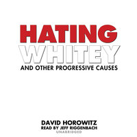 Hating Whitey and Other Progressive Causes - David Horowitz