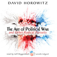 The Art of Political War and Other Radical Pursuits - David Horowitz