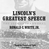 Lincoln's Greatest Speech: The Second Inaugural - Ronald C. White