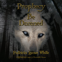 Prophecy Be Damned - Patricia Lucas White