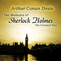 The Memoirs of Sherlock Holmes: The Crooked Man - Arthur Conan Doyle