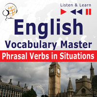 English Vocabulary Master for Intermediate / Advanced Learners – Listen & Learn to Speak: Phrasal Verbs in Situations - Dorota Guzik