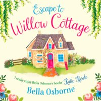 Escape to Willow Cottage - Bella Osborne