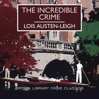 The Incredible Crime - Lois Austen-Leigh