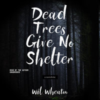 Dead Trees Give No Shelter - Wil Wheaton