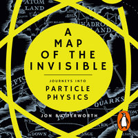 A Map of the Invisible - Jon Butterworth