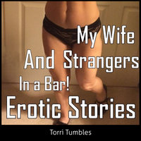 My Wife and Strangers In a Bar! Erotic Stories - Torri Tumbles