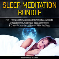 Sleep Meditation Bundle: 2-in-1 Positive Affirmations Guided Meditation Bundle to Attract Success, Happiness, Boost Confidence, & Create An Abundance Mindset While You Sleep (Self Hypnosis, Affirmations, Guided Imagery & Relaxation Techniques) - Mindfulness Training