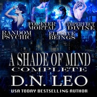 A Shade of Mind Complete Series - Random Psychic - Forever Mortal - Elusive Beings - Imperfect Divine - D.N. Leo