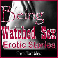 Being Watched Sex Erotic Stories - Torri Tumbles