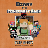 Diary of a Minecraft Alex Book 6 - Trip Ahoy! - MC Steve