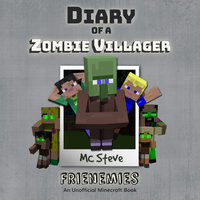 Diary of a Minecraft Zombie Villager Book 6: Frienemies (An Unofficial Minecraft Diary Book) - MC Steve