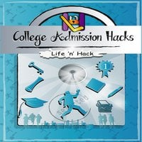 College Admission Hacks - Life 'n' Hack