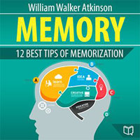 Memory - 12 Best Tips of Memorization - William Walker Atkinson