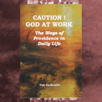 CAUTION! God At Work. The Ways Of Providence In Daily Life. - Tim Galbraith