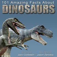 101 Amazing Facts about Dinosaurs - Jack Goldstein