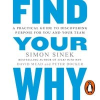 Find Your Why: A Practical Guide for Discovering Purpose for You and Your Team - Simon Sinek,David Mead,Peter Docker