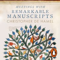 Meetings with Remarkable Manuscripts - Christopher de Hamel