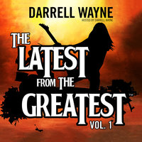 The Latest from the Greatest, Vol. 1 - Darrell Wayne