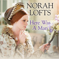 Here Was a Man - Norah Lofts