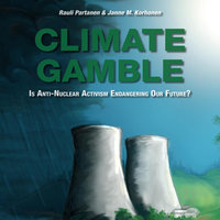 Climate Gamble - Is Anti-Nuclear Activism Endangering Our Future? - Rauli Partanen,Janne M. Korhonen