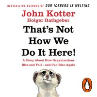 That's Not How We Do It Here!: A Story About How Organizations Rise, Fall – and Can Rise Again - John Kotter,Holger Rathgeber