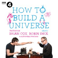 The Infinite Monkey Cage – How to Build a Universe - Robin Ince,Alexandra Feachem,Prof. Brian Cox