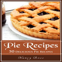 Pie Recipes - 50 Delicious Pie Recipes - Nancy Ross