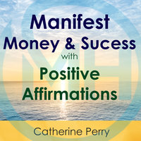 Manifest Money and Success with Positive Affirmations - Joel Thielke