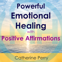 Powerful Emotional Healing with Positive Affirmations - Joel Thielke