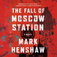 The Fall of Moscow Station - Mark Henshaw