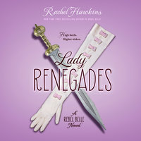 Lady Renegade: A Rebel Belle Novel - Rachel Hawkins