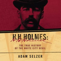 H.H. Holmes - The True History of the White City Devil - Adam Selzer